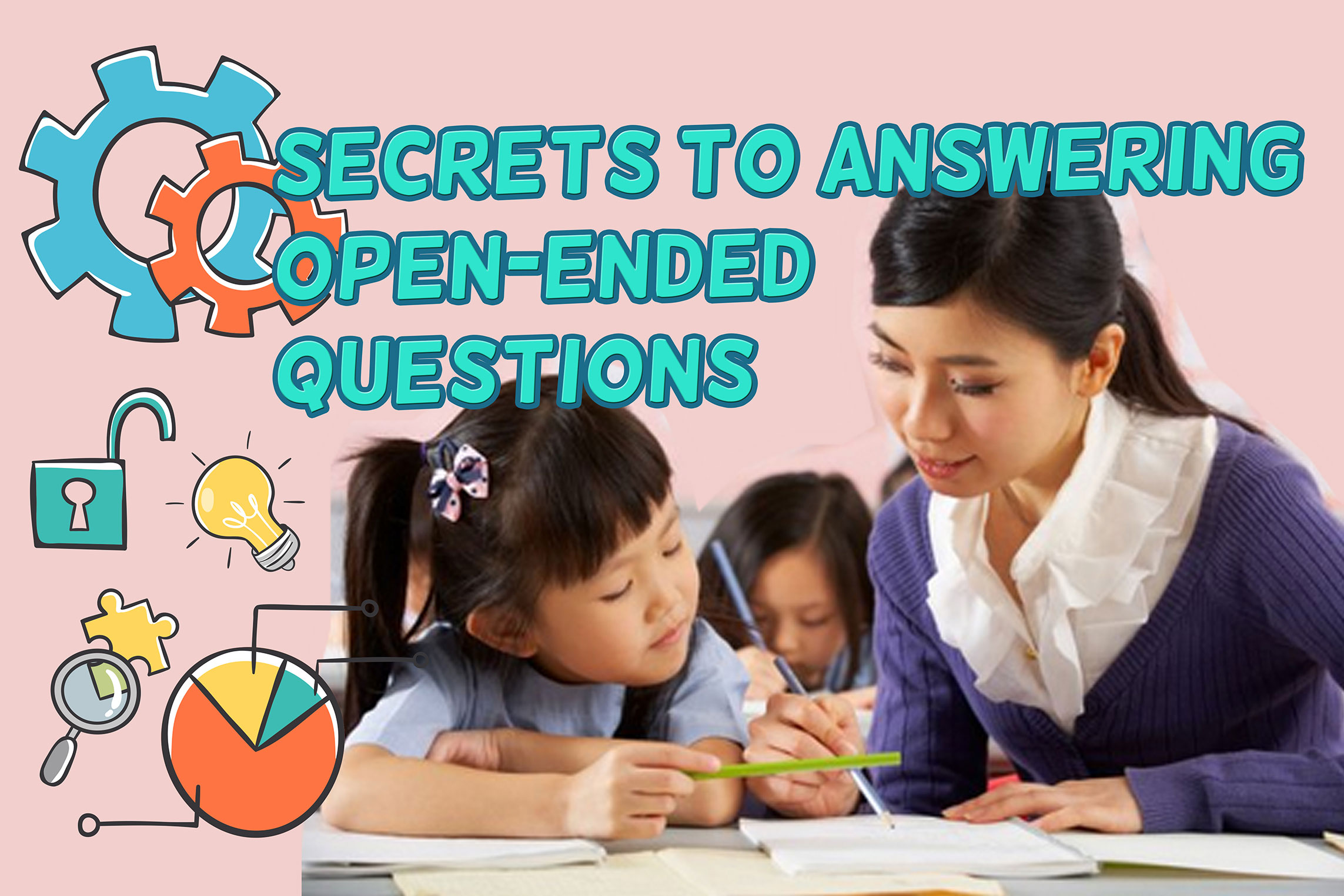 (P5, P6 in 2021) Secrets to Answering Open Ended Questions